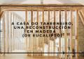 A CASA DO TABERNEIRO, UNA RECONSTRUCCIÓN EN MADERA (DE EUCALIPTO)