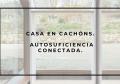 CASA EN CACHÓNS. AUTOSUFICIENCIA CONECTADA.