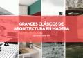 GRANDES CLÁSICOS DE ARQUITECTURA EN MADERA