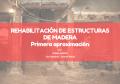 REHABILITACIÓN DE ESTRUCTURAS DE MADERA; PRIMERA APROXIMACIÓN.