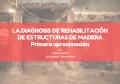 DIAGNOSIS DE REHABILITACIÓN DE ESTRUCTURAS DE MADERA; PRIMERA APROXIMACIÓN.